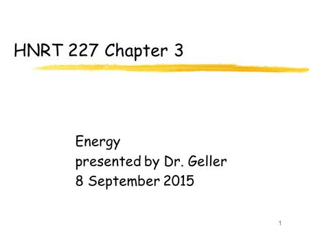 1 HNRT 227 Chapter 3 Energy presented by Dr. Geller 8 September 2015.