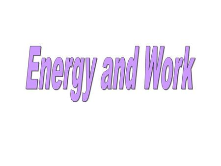Types of EnergyForms of Energy Law of Conservation of Energy Work Renewable and Nonrenewable Sources.