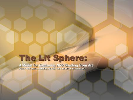 The Lit Sphere: A Model for Capturing NPR Shading from Art Peter-Pike Sloan, William Martin, Amy Gooch & Bruce Gooch.