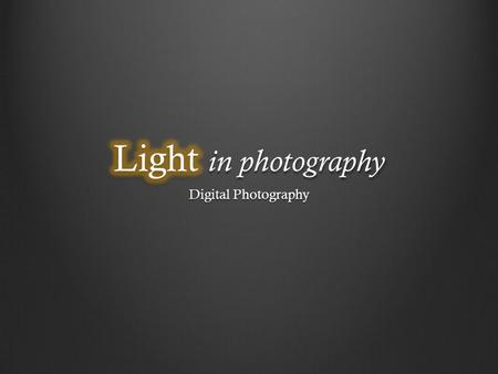 Light in photography Digital Photography.