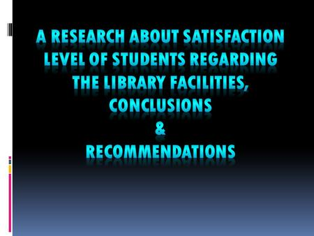  Satisfaction level of students regarding to the library facilities.