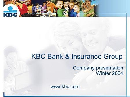 KBC Bank & Insurance Group Company presentation Winter 2004 www.kbc.com.