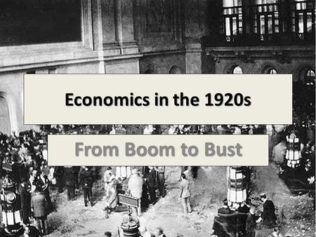 Economics in the 1920s From Boom to Bust. Investors The 1920s was a time of prosperity and cultural revolution in North America, 1 in 2 Canadian families.