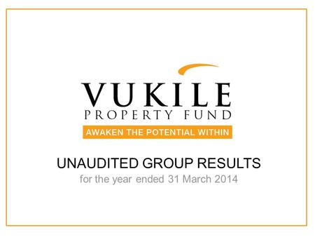 For the year ended 31 March 2014 UNAUDITED GROUP RESULTS.