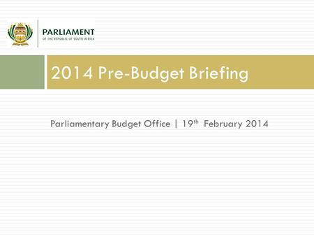 Parliamentary Budget Office | 19 th February 2014 2014 Pre-Budget Briefing.