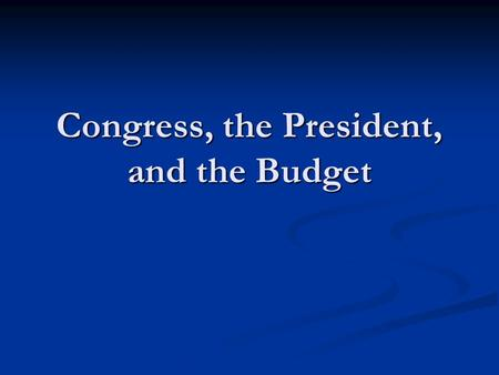 Congress, the President, and the Budget. The debt and the deficit Budget deficit – spending > revenues in a year Budget deficit – spending > revenues.