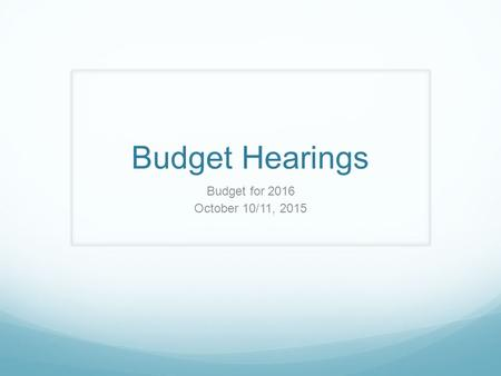 Budget Hearings Budget for 2016 October 10/11, 2015.
