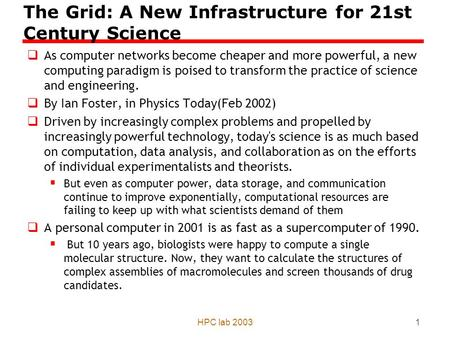 HPC lab 20031 The Grid: A New Infrastructure for 21st Century Science  As computer networks become cheaper and more powerful, a new computing paradigm.
