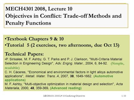 MECH4301 2008 L# 10 Conflicting Objectives 1/30 MECH4301 2008, Lecture 10 Objectives in Conflict: Trade-off Methods and Penalty Functions Textbook Chapters.