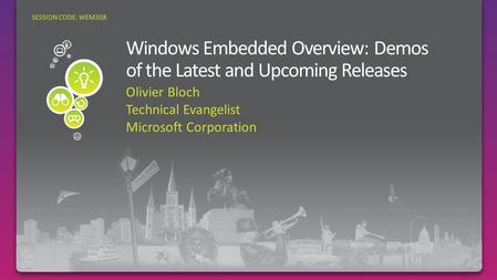 Olivier Bloch Technical Evangelist Microsoft Corporation SESSION CODE: WEM308.