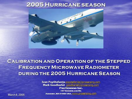 March 8, 2005 Calibration and Operation of the Stepped Frequency Microwave Radiometer during the 2005 Hurricane Season Ivan PopStefanija