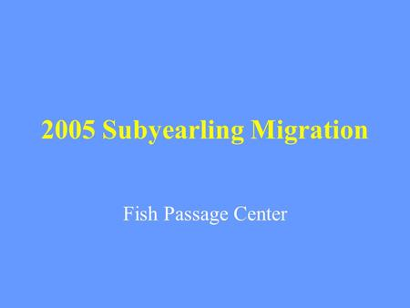 2005 Subyearling Migration Fish Passage Center. Overview – summer migration Court ordered summer spill occurred from June 20 to August 31, 2005 Question.