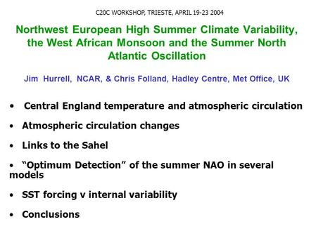 Northwest European High Summer Climate Variability, the West African Monsoon and the Summer North Atlantic Oscillation Jim Hurrell, NCAR, & Chris Folland,