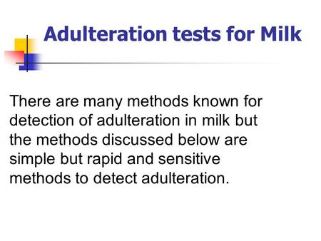 Adulteration tests for Milk There are many methods known for detection of adulteration in milk but the methods discussed below are simple but rapid and.