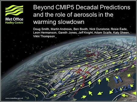 Beyond CMIP5 Decadal Predictions and the role of aerosols in the warming slowdown Doug Smith, Martin Andrews, Ben Booth, Nick Dunstone, Rosie Eade, Leon.