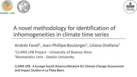 A novel methodology for identification of inhomogeneities in climate time series Andrés Farall 1, Jean-Phillipe Boulanger 1, Liliana Orellana 2 1 CLARIS.