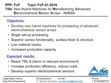 PPP: FoFTopic FoF-01-2016 Title New Hybrid Machines for Manufacturing Advanced Electrochemical Sensor Arrays - AMESA Objectives: Develop new hybrid machines.
