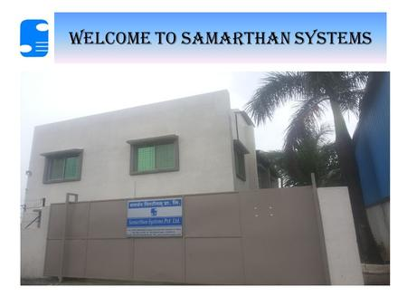 WELCOME TO SAMARTHAN SYSTEMS. SAMARTHAN SYSTEMS Samarthan Systems Pvt. Ltd established in 1997, has consistently been the leading manufacturers and suppliers.