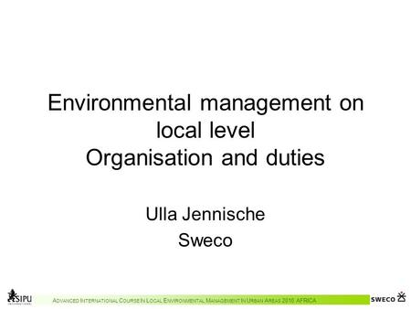 A DVANCED I NTERNATIONAL C OURSE I N L OCAL E NVIRONMENTAL M ANAGEMENT I N U RBAN A REAS 2010 AFRICA Environmental management on local level Organisation.