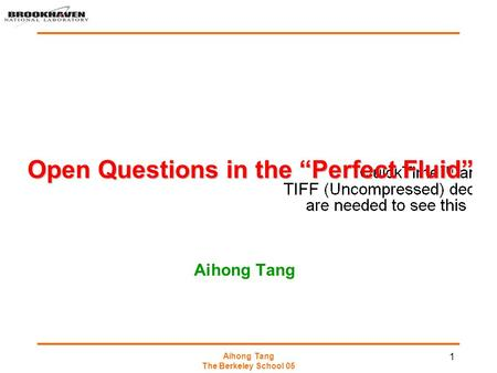 "Aihong Tang The Berkeley School 05 1 Open Questions in the ""Perfect Fluid"" Aihong Tang."