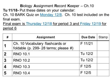 Biology Assignment Record Keeper – Ch.10 Tu 11/18- Put these dates on your calendar: Ch. 10 BARK Quiz on Monday 12/8. Ch. 10 test included on the final.