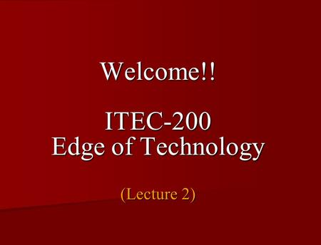 Welcome!! ITEC-200 Edge of Technology (Lecture 2).