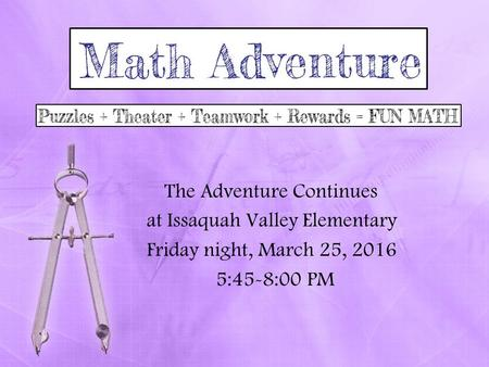 The Adventure Continues at Issaquah Valley Elementary Friday night, March 25, 2016 5:45-8:00 PM.