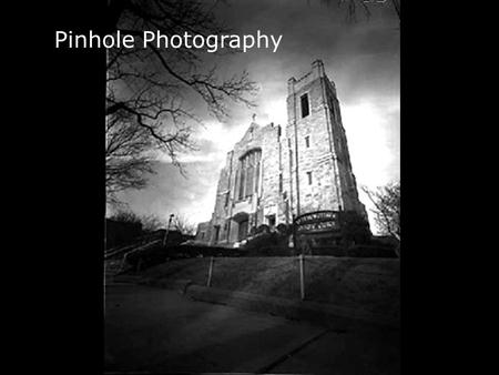 Pinhole Photography. A camera has a few simple components: A light tight box Aperture – A hole through which light enters the camera. Shutter – A way.