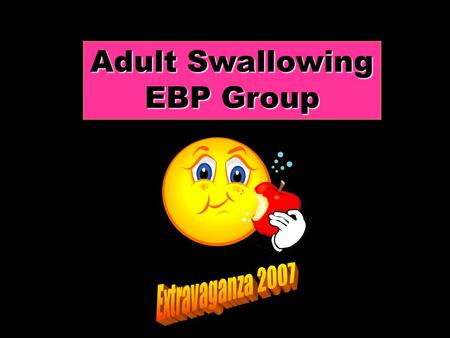 Adult Swallowing EBP Group. Who are we? The Adult Swallowing EBP Group comprises both metropolitan and rural members. Formed in March 2007, following.
