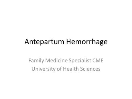 Antepartum Hemorrhage Family Medicine Specialist CME University of Health Sciences.