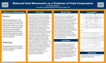 TEMPLATE DESIGN © 2008 www.PosterPresentations.com Reduced Fetal Movements as a Predictor of Fetal Compromise Dr. Meenu Sharma Lancashire Teaching Hospital.
