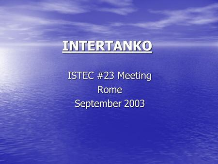 INTERTANKO ISTEC #23 Meeting Rome September 2003.