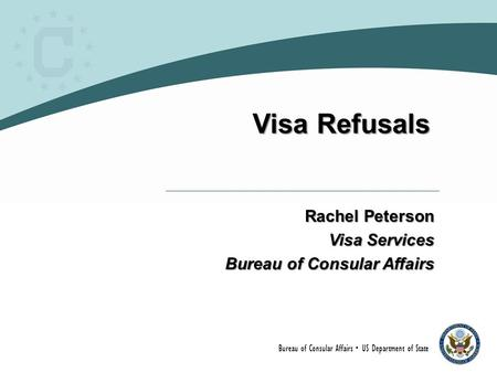 Visa Refusals Rachel Peterson Visa Services Bureau of Consular Affairs.