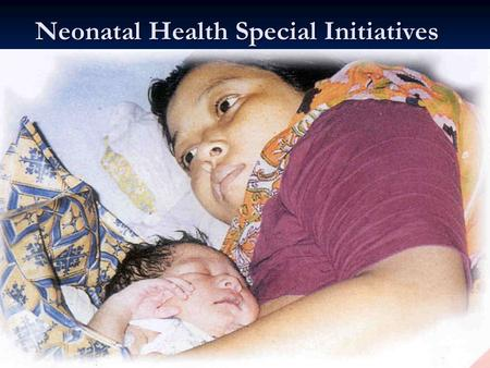 Neonatal Health Special Initiatives. Stagnating Decline in Neonatal Mortality Note: Countries include those that have received USAID support for over.