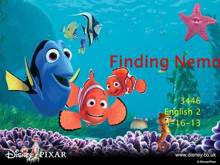 "3446 English 2 5-16-13.  In the movie ""Finding Nemo"", the hero is Marlin. It starts out that two clownfish have babies when suddenly an Australian barracuda."