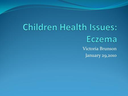 Victoria Brunson January 29,2010. What is Eczema? According to Health, Safety, and Nutrition for the Young Child, eczema is a chronic inflammatory skin.