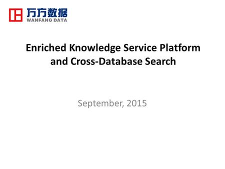 Enriched Knowledge Service Platform and Cross-Database Search September, 2015.