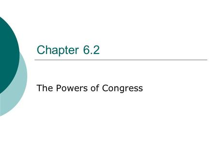 Chapter 6.2 The Powers of Congress. Legislative Powers  Article I, Section 8 of the Constitution lists Congress's specific or expressed powers. Clause.