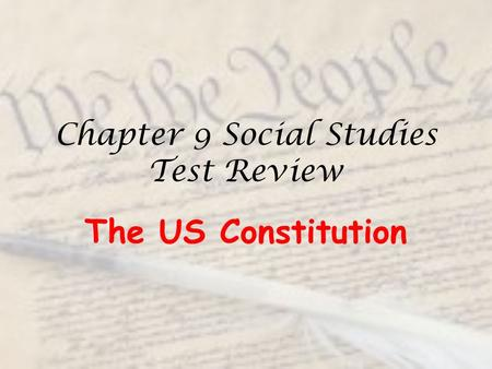 Chapter 9 Social Studies Test Review The US Constitution.