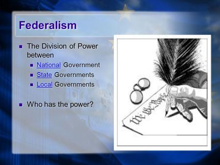 Federalism The Division of Power between National Government State Governments Local Governments Who has the power? The Division of Power between National.