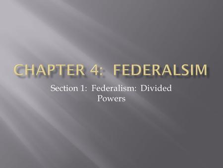 Section 1: Federalism: Divided Powers.  Federalism – a system of government in which a written constitution divides the powers of government on a territorial.