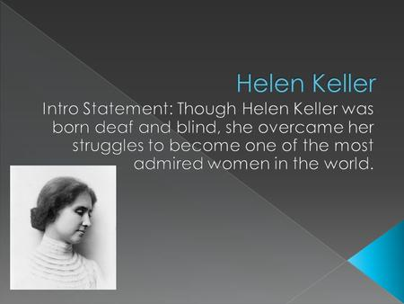  Despite all her difficutlies Helen Keller lived an active physical life  She wrote 14 books  Traveled around the world  And received her degree from.