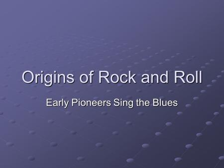 Origins of Rock and Roll Early Pioneers Sing the Blues.