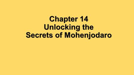 Chapter 14 Unlocking the Secrets of Mohenjodaro. What can artifacts tell us about daily life in Mohenjodaro?