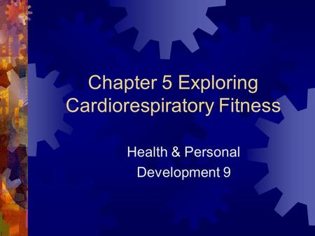 Chapter 5 Exploring Cardiorespiratory Fitness Health & Personal Development 9.