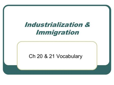 Industrialization & Immigration Ch 20 & 21 Vocabulary.