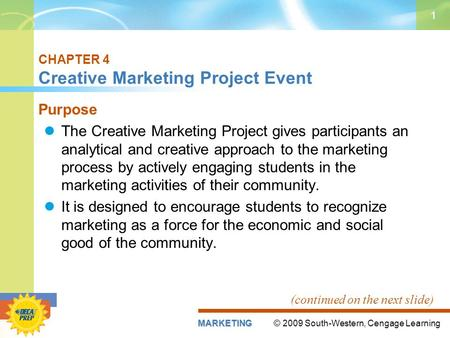 © 2009 South-Western, Cengage LearningMARKETING 1 CHAPTER 4 Creative Marketing Project Event Purpose The Creative Marketing Project gives participants.