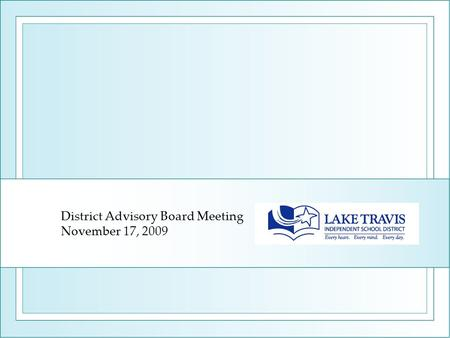 District Advisory Board Meeting November 17, 2009.