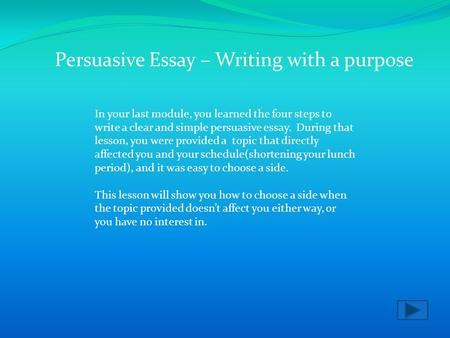 In your last module, you learned the four steps to write a clear and simple persuasive essay. During that lesson, you were provided a topic that directly.