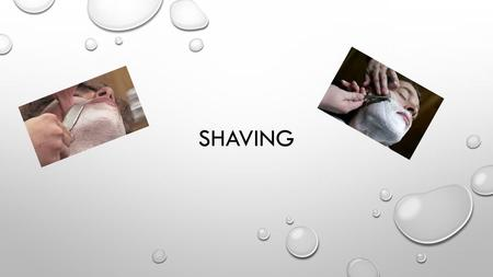 SHAVING. 1.Backhand Stroke: Razor position and stroke used in 4 of the 14 basic shaving areas 2,6,8 and 9 2.Close Shave: _____________________________________________.